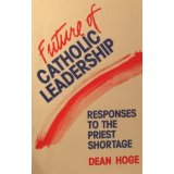 Future of Catholic Leadership: Responses to the Priest Shortage