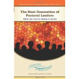 The Next Generation of Pastoral Leaders: What the Church Needs to Know